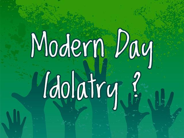 MODERN-DAY IDOLATRY