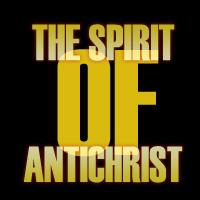 Unmasking the Spirit of Antichrist