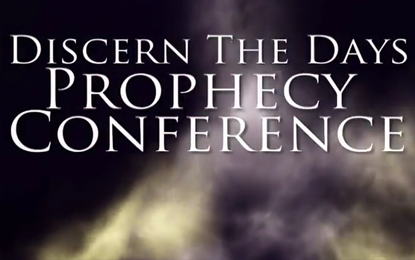 PREVIEW A DISCERN THE DAYS PROPHECY CONFERENCE