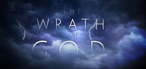 """WHAT ABOUT THE """"WRATH OF GOD""""?"""