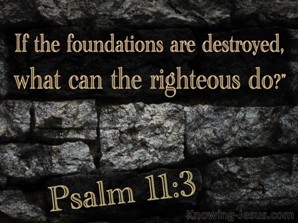 What Can the Righteous do When the Foundations are Destroyed?